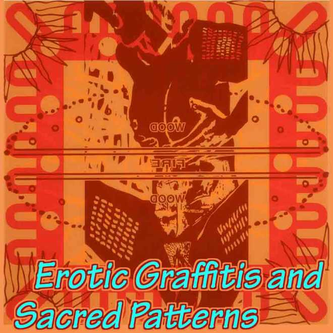 EROTIC GRAFFITIS AND SACRED PATTERNS